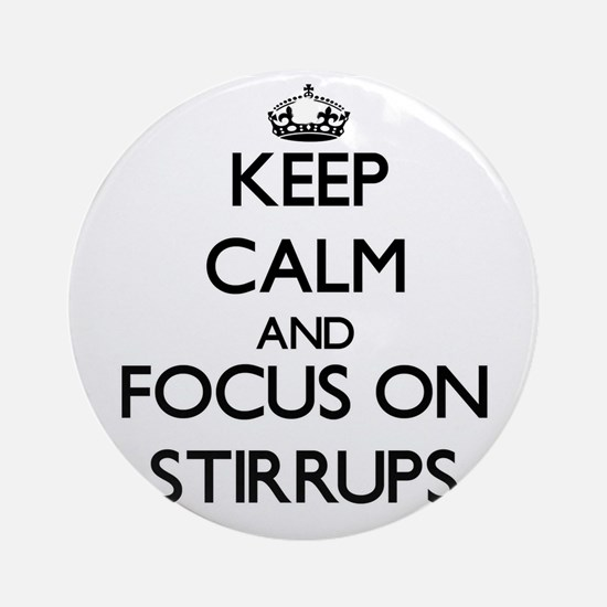 Keep Calm and focus on Stirrups Ornament (Round)