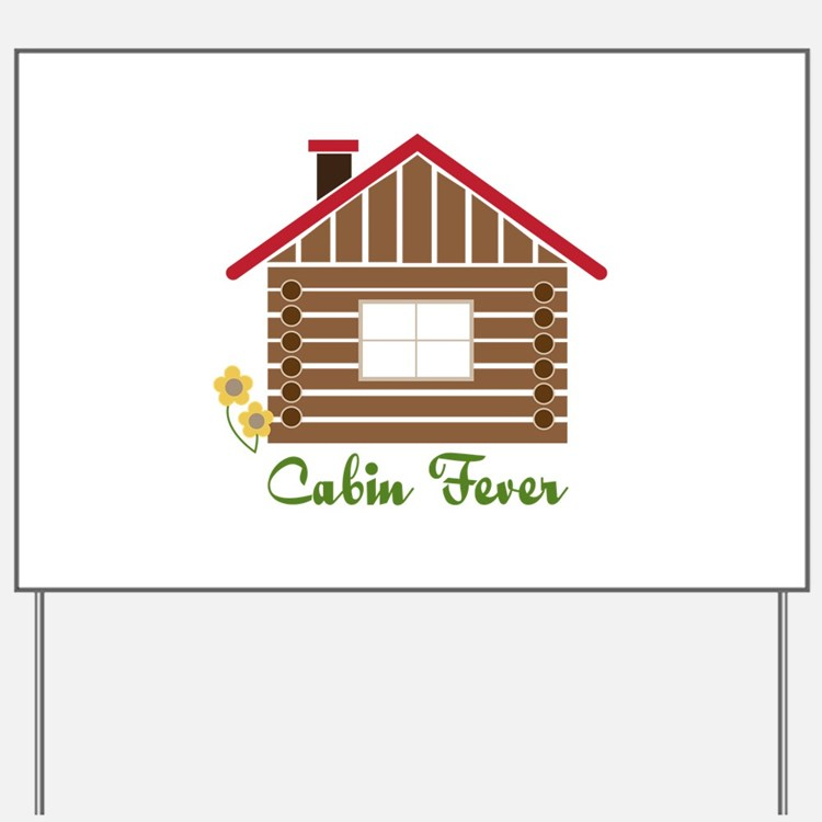 Cabin Fever Yard Sign