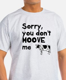 Sorry you don't moove me T-Shirt