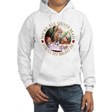 We're All Quite Mad, You'll Fit Hoodie Sweatshirt