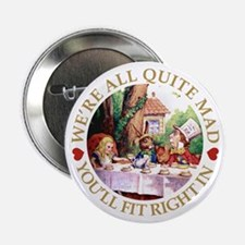 "We're All Quite Mad, You'll Fit Right 2.25"" Button"
