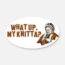 What up, my knitta? Oval Car Magnet