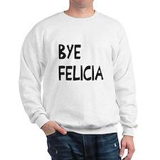 Bye Felicia Sweatshirt