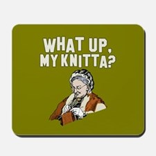 What up, my knitta? Mousepad