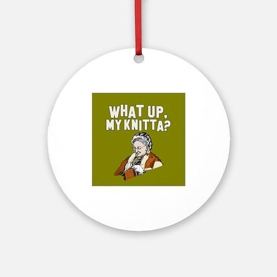 What up, my knitta? Ornament (Round)