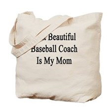 That Beautiful Baseball Coach Is My Mom  Tote Bag