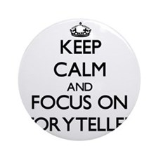 Keep Calm and focus on Storytelle Ornament (Round)