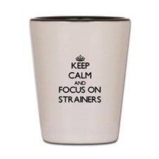 Keep Calm and focus on Strainers Shot Glass