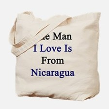 The Man I Love Is From Nicaragua  Tote Bag