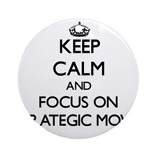 Keep Calm and focus on Strategic Ornament (Round)