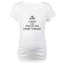 Keep Calm and focus on Strep Thr Shirt