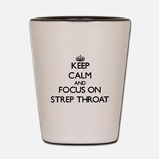 Keep Calm and focus on Strep Throat Shot Glass
