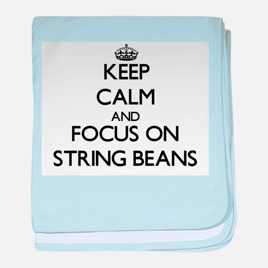 Keep Calm and focus on String Beans baby blanket