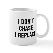 I don't chase I replace Mug