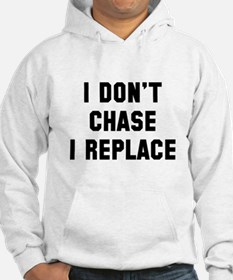 I don't chase I replace Hoodie
