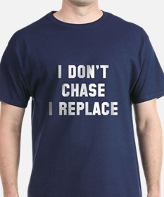 I don't chase I replace T-Shirt