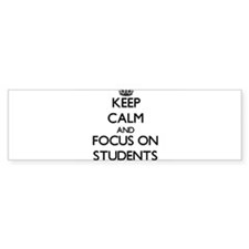 Keep Calm and focus on Students Bumper Bumper Sticker