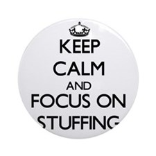Keep Calm and focus on Stuffing Ornament (Round)