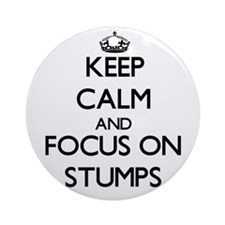 Keep Calm and focus on Stumps Ornament (Round)