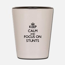 Keep Calm and focus on Stunts Shot Glass
