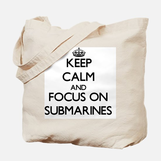 Keep Calm and focus on Submarines Tote Bag