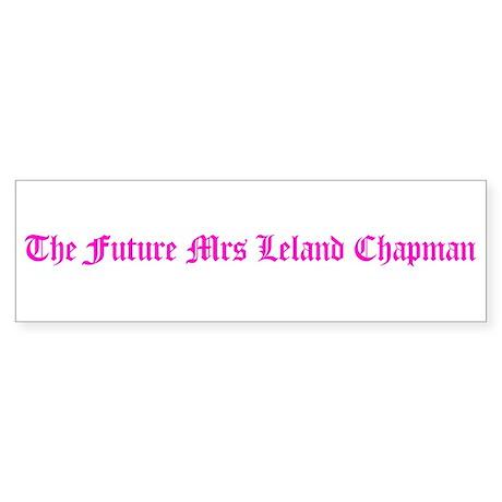 The Future Mrs Leland Chapman Bumper Sticker