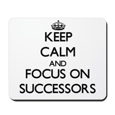 Keep Calm and focus on Successors Mousepad