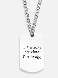 I Teach, I'm Broke Dog Tags