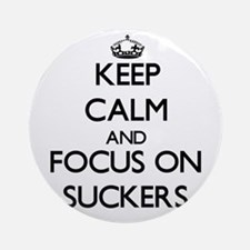 Keep Calm and focus on Suckers Ornament (Round)