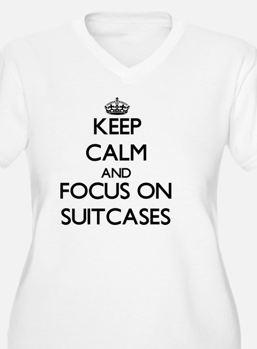 Keep Calm and focus on Suitcases Plus Size T-Shirt
