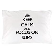 Keep Calm and focus on Sums Pillow Case