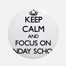 Keep Calm and focus on Sunday Sch Ornament (Round)