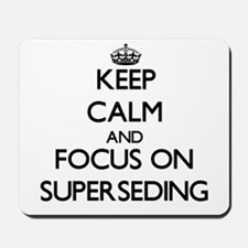 Keep Calm and focus on Superseding Mousepad