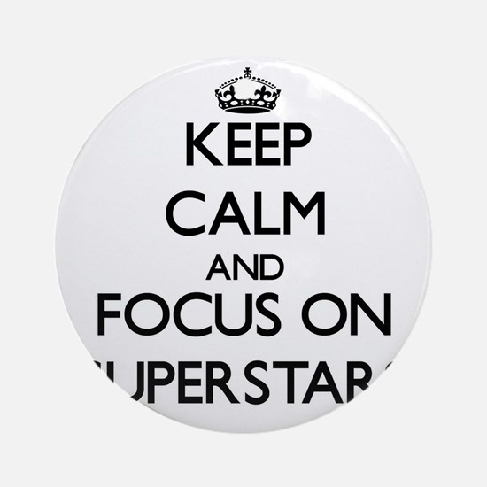 Keep Calm and focus on Superstars Ornament (Round)