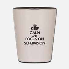 Keep Calm and focus on Supervision Shot Glass