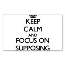 Keep Calm and focus on Supposing Decal