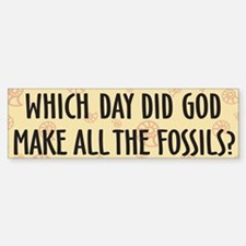 Which Day Did God Make Fossils? Bumper Bumper Sticker