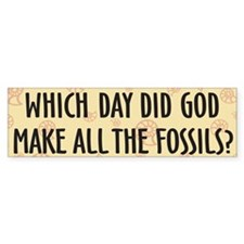 Which Day Did God Make Fossils? Bumper Sticker