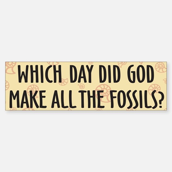 Which Day Did God Make Fossils? Sticker (Bumper)