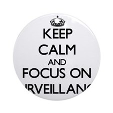 Keep Calm and focus on Surveillan Ornament (Round)