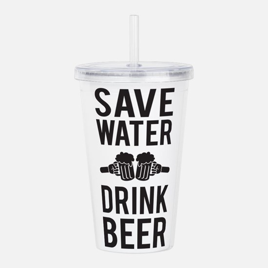 Save Water Drink Beer Acrylic Double-wall Tumbler