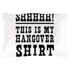 SHHHHH! This is my hangover shirt Pillow Case