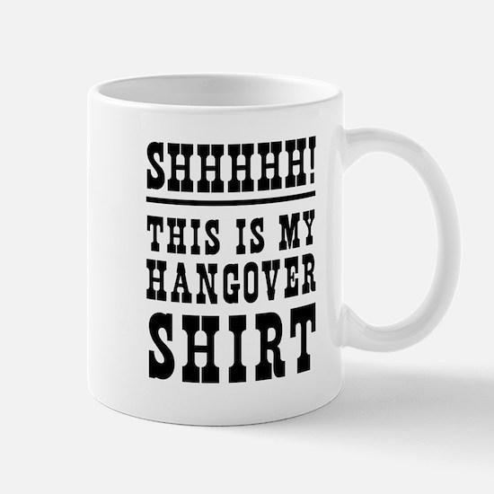 SHHHHH! This is my hangover shirt Mugs