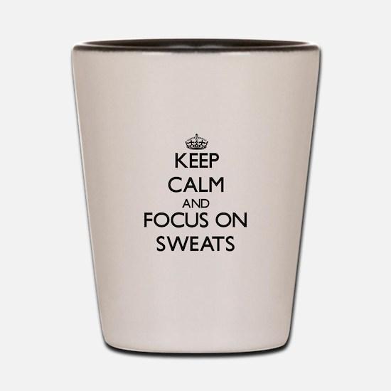 Keep Calm and focus on Sweats Shot Glass