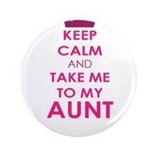 "Keep Calm and Take me to My Aunt 3.5"" Button"