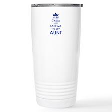 Keep Calm and Take me to My Aunt Travel Mug
