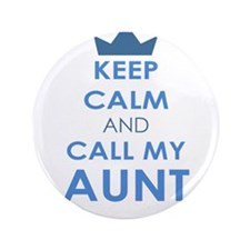 "Keep Calm and Call My Aunt 3.5"" Button"