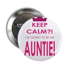 """Keep Calm Im going to be an auntie 2.25"""" Button (1"""
