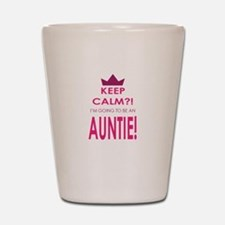 Keep Calm Im going to be an auntie Shot Glass