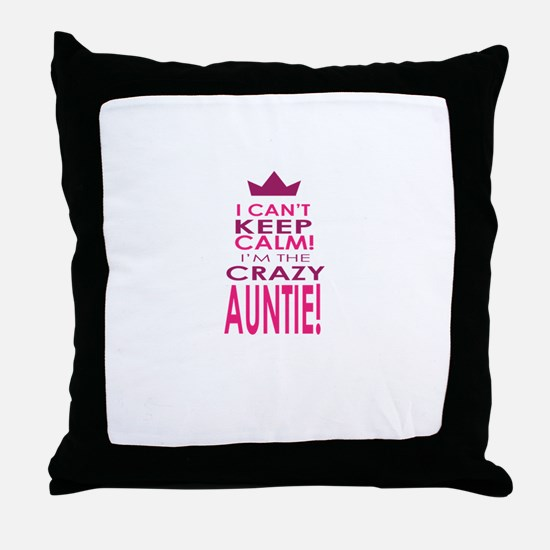 I cant keep calm calm crazy aunt Throw Pillow